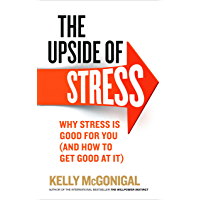 The Upside of Stress: Why stress is good for you (and how to get good at it) (English Edition)
