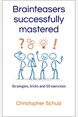 Brainteasers successfully mastered: Strategies, tricks and 50 exercises (English Edition) Kindle Ausgabe