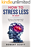 How to Stress Less in 2019    Stress Management Techniques for Life (Stress Management For Life Book 1) (English Edition)
