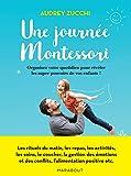 Une journée Montessori: Organisez votre quotidien pour révéler les super pouvoirs de votre enfant !