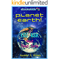 Planet Earth! A Kids Book About Planet Earth - Fun Facts & Pictures About Our Oceans, Mountains, Rivers, Deserts…