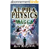 Alpha Physics! Book 1: Wagga: A LITrpg Apocalypse, changed earth progression fantasy (English Edition)