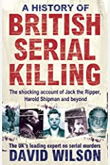 A History of British Serial Killing: The Shocking Account of Jack the Ripper, Harold Shipman and Beyond Paperback