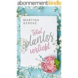 Total planlos verliebt (German Edition)