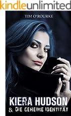 Kiera Hudson & Die geheime Identität: (Buch Vier der dritten Staffel der Kiera Hudson-Reihe) (Kiera Hudson-Reihe - dritte Staffel 4)