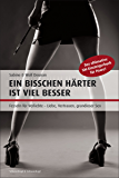 Ein bisschen härter ist viel besser: Das ultimative SM-Einsteigerbuch für Paare (German Edition)