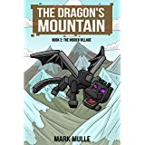 The Dragon's Mountain, Book Two: The Hidden Village (An Unofficial Minecraft Book for Kids Age 9-12)