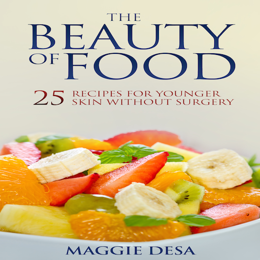 the-beauty-of-food-25-recipes-for-younger-skin-without-surgery