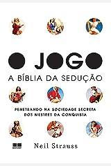O jogo – A Bíblia da sedução: penetrando na sociedade secreta dos mestres da conquista (Portuguese Edition) Kindle Edition