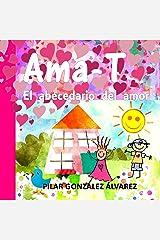 Ama-T: El abecedario del amor. Libro infantil imprescindible para educar en valores Versión Kindle