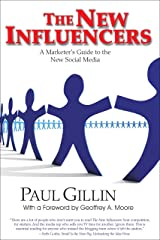 The New Influencers: A Marketer's Guide to the New Social Media (Books to Build Your) Kindle Edition