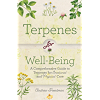 Terpenes for Well-Being: A Comprehensive Guide to Botanical Aromas for Emotional and Physical Self-Care (Natural Herbal…