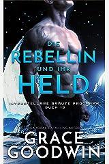Die Rebellin und ihr Held (Interstellare Bräute® Programm 19) Kindle Ausgabe