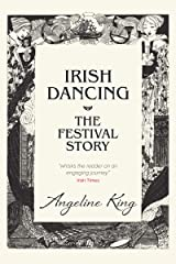 Irish Dancing: The Festival Story Kindle Edition