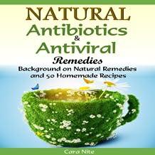 Natural Antibiotics & Antiviral Remedies Background on Natural Remedies and 50 Homemade Recipes