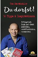 Du darfst! 50 Tipps & Inspirationen: Erfolgreich Buch und eBook schreiben, veröffentlichen, vermarkten (Mit Self-Publishing erfolgreich werden) Kindle Ausgabe