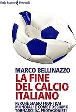 La fine del calcio italiano: Perché siamo fuori dai Mondiali e come possiamo tornarci da protagonisti