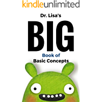 Dr. Lisa's Big Book of Basic Concepts: Over 40 Short Books of Basic Concepts in One (Dr. Lisa's Kids Learning Books)