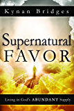 Supernatural Favor: Living in God's Abundant Supply (English Edition)