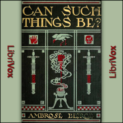 Can Such Things Be? by Ambrose Bierce FREE