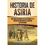Historia de Asiria: Una guía fascinante de los asirios y su poderoso imperio en la antigua Mesopotamia