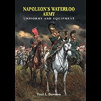 Napoleon's Waterloo Army: Uniforms and Equipment (English Edition)