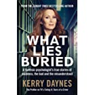What Lies Buried: A forensic psychologist's true stories of madness, the bad and the misunderstood (English Edition)