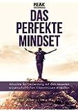 Das perfekte Mindset – Peak Performance: Absolute Spitzenleistung  mit den neuesten wissenschaftlichen Erkenntnissen erreichen
