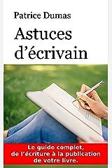 Astuces d'écrivain: Le guide complet, de l'écriture à la publication de votre livre. (French Edition) Kindle Edition