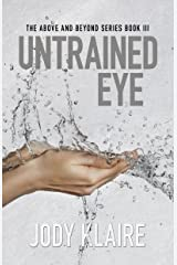 Untrained Eye (Above & Beyond Book 3) Kindle Edition