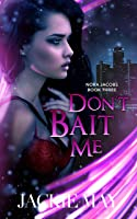 Don't Bait Me (Nora Jacobs Book Three) (English Edition)