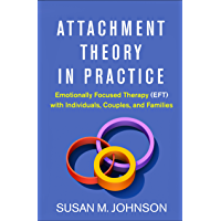 Attachment Theory in Practice: Emotionally Focused Therapy (EFT) with Individuals, Couples, and Families (English…