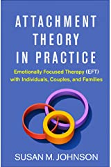 Attachment Theory in Practice: Emotionally Focused Therapy (EFT) with Individuals, Couples, and Families Hardcover