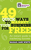 49 Quick Ways to Market Your Business for Free: An Instant Guide to Marketing Success (English Edition)