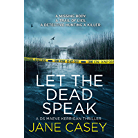 Let the Dead Speak: A gripping crime detective thriller from a Top 10 Sunday Times bestselling author (Maeve Kerrigan…