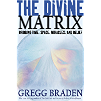 The Divine Matrix: Bridging Time, Space, Miracles, and Belief (English Edition)