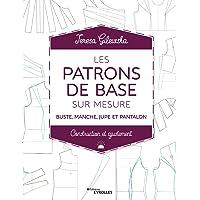 Les patrons de base sur mesure: Buste, manche, jupe et pantalon - Construction et ajustement