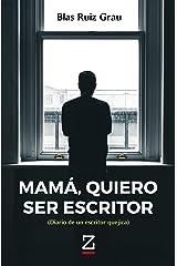 Mamá, quiero ser escritor: Diario de un escritor quejica Versión Kindle