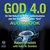 """God 4.0: On the Nature of Higher Consciousness and the Experience Called """"God"""""""