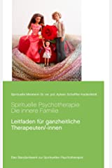 Spirituelle Psychotherapie: Die innere Familie: Leitfaden für ganzheitliche Therapeuten/-innen (Transzendentes Bewusstsein von Spirituelle Meisterin Ayleen 1) Kindle Ausgabe