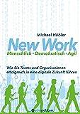 New Work: Menschlich - Demokratisch - Agil: Wie Sie Teams und Organisationen erfolgreich in eine digitale Zukunft führen…