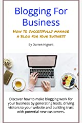 Blogging For Business: How to successfully manage a blog for your business Kindle Edition