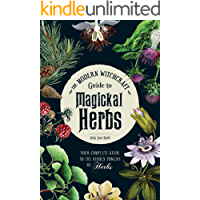 The Modern Witchcraft Guide to Magickal Herbs: Your Complete Guide to the Hidden Powers of Herbs (English Edition)