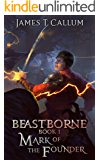 Beastborne: Mark of the Founder: An Epic Portal Fantasy LitRPG Saga (Beastborne Chronicles, Book 1)