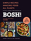 BOSH!: Simple recipes. Unbelievable results. All plants. The highest-selling vegan cookbook ever. As seen on ITV's 'Living on the Veg'