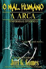 A ARCA: Um conto de horror sobre aceitar o que não se pode mudar e responsabilidades às quais não se pode fugir (O Mal Humano - Temporada 0) (Portuguese Edition) Kindle Edition