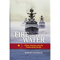 Fire on the Water: China, America, and the Future of the Pacific