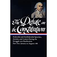 The Debate on the Constitution Part 2: Federalist and Antifederalist Speeches, Articles, and Letters During the Struggle…