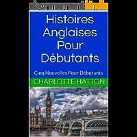 Histoires Anglaises Pour Débutants: Cinq Nouvelles Pour Débutants (English Edition)