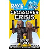 Dave the Villager and Surfer Villager: Crossover Crisis, Book Two: An Unofficial Minecraft Adventure: An Unofficial Minecraft